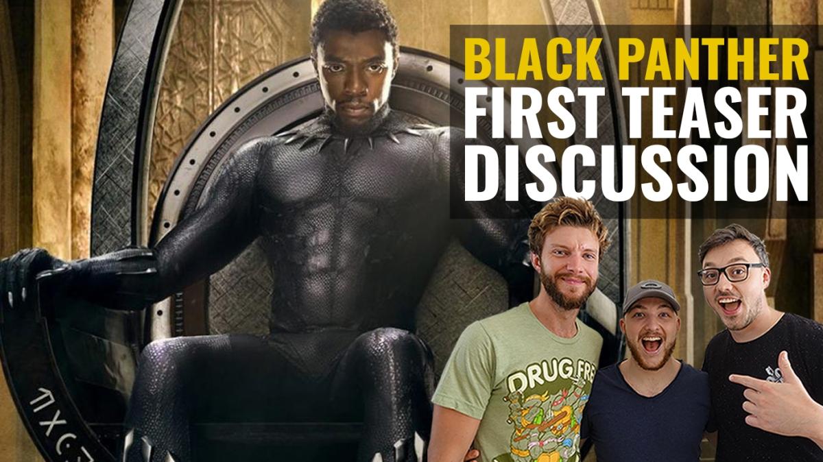 Podcast | Black Panther Teaser Trailer Drops!